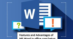 What are the Features and Advantages of MS Word?